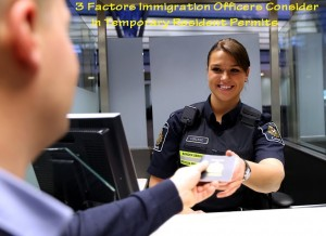 3-Factors-Immigration-Officers-Consider-in-Temporary-Resident-Permits