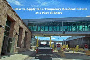 How-to-Apply-for-a-Temporary-Resident-Permit-at-a-Port-of-Entry