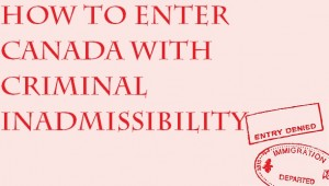 How-to-Enter-Canada-with-Criminal-Inadmissibility