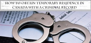 How-to-Obtain-Temporary-Residence-in-Canada-with-a-Criminal-Record