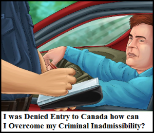 I-was-denied-entry-to-canada-how-can-I-overcome-my-criminal-inadmissibility