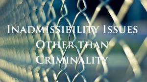 Inadmissibility-Issues-Other-than-Criminality
