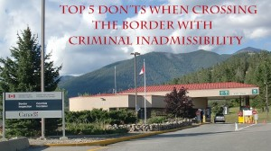 Top-5-Don'ts-When-Crossing-the-Border-with-Criminal-Inadmissibility