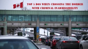 Top-5-Dos-When-Crossing-the-Border-with-Criminal-Inadmissibility