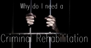 Why-do-I-need-a-Criminal-Rehabilitation