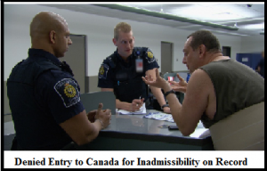 denied-entry-to-canada-for-inadmissibility-on-record
