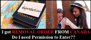 i-got-removal-order-from-canada-do-i-need-permission-to-enter